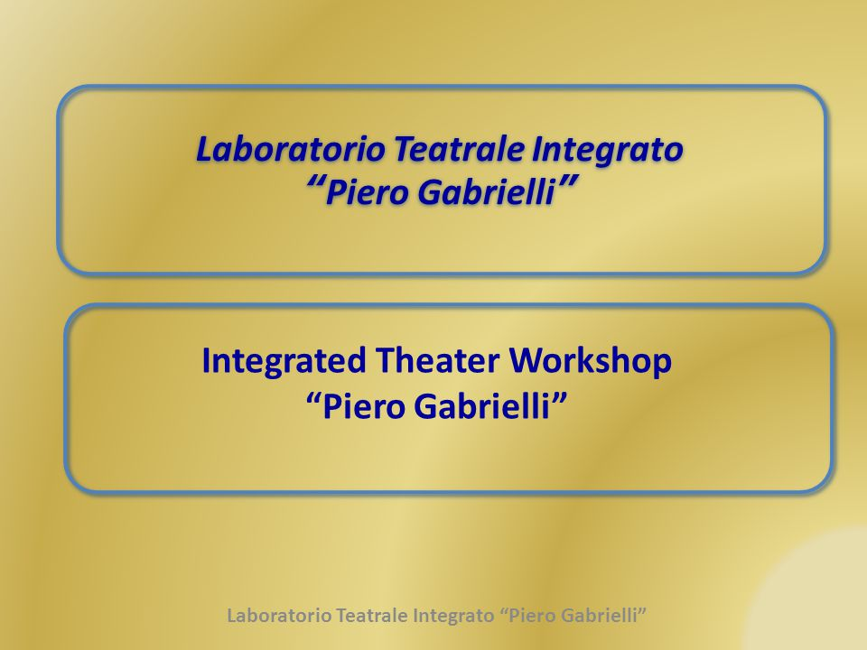Laboratorio Teatrale Integrato Piero Gabrielli Laboratorio Teatrale Integrato Piero Gabrielli Integrated Theater Workshop Piero Gabrielli Laboratorio Teatrale Integrato Piero Gabrielli