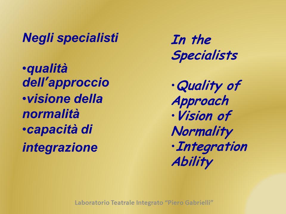 Negli specialisti qualità dell'approccio visione della normalità capacità di integrazione In the Specialists Quality of Approach Vision of Normality I