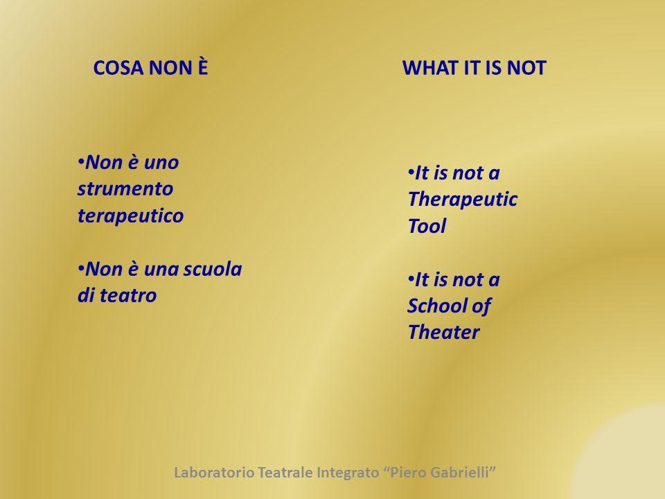 COSA NON ÈWHAT IT IS NOT Non è uno strumento terapeutico Non è una scuola di teatro It is not a Therapeutic Tool It is not a School of Theater Laborat