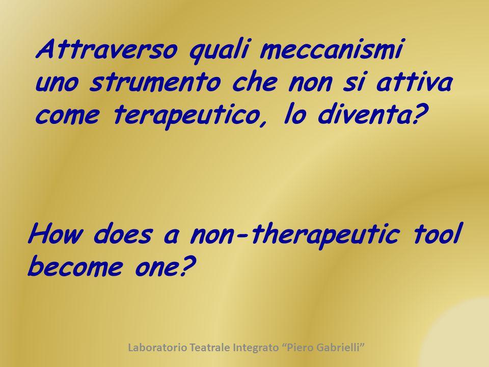 Attraverso quali meccanismi uno strumento che non si attiva come terapeutico, lo diventa? How does a non-therapeutic tool become one? Laboratorio Teat