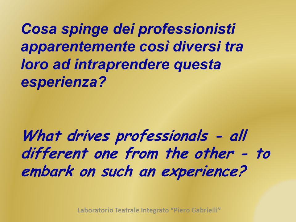Cosa spinge dei professionisti apparentemente così diversi tra loro ad intraprendere questa esperienza? What drives professionals - all different one