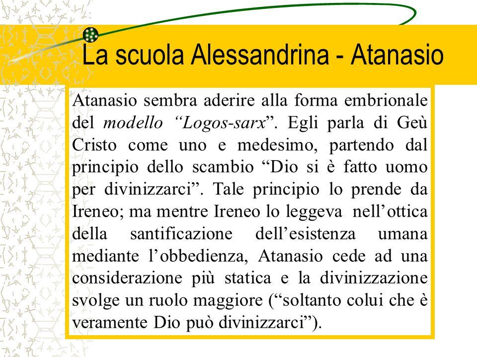 """La scuola Alessandrina - Atanasio Atanasio sembra aderire alla forma embrionale del modello """"Logos-sarx"""". Egli parla di Geù Cristo come uno e medesimo"""