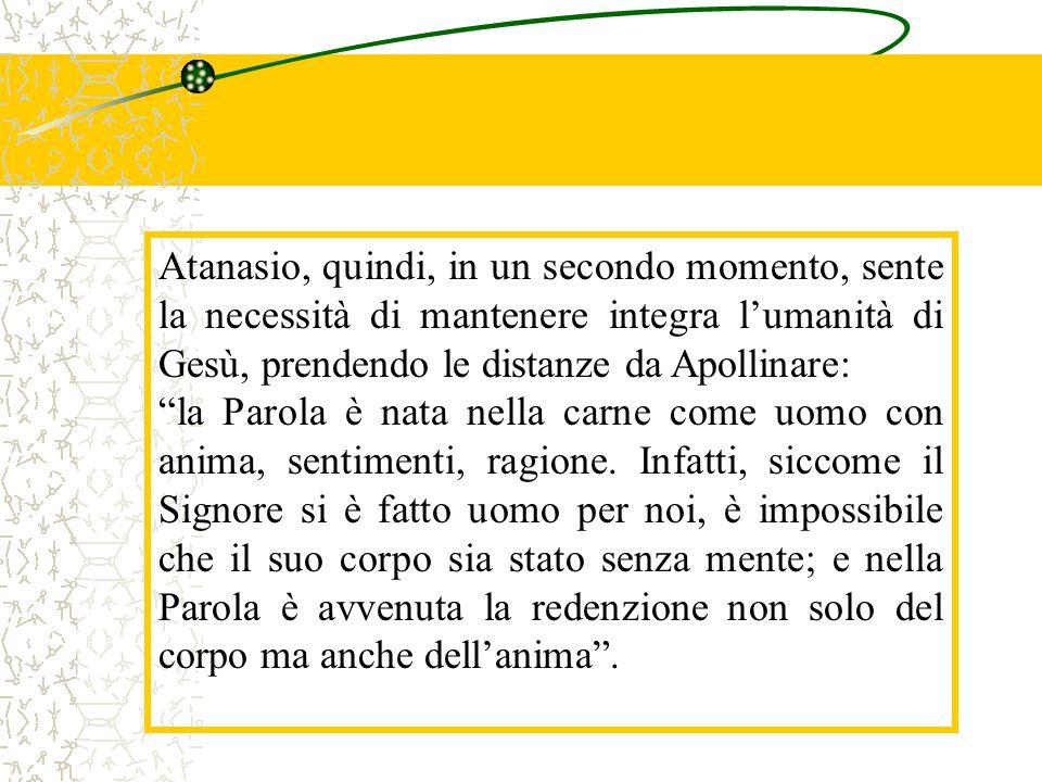 """Atanasio, quindi, in un secondo momento, sente la necessità di mantenere integra l'umanità di Gesù, prendendo le distanze da Apollinare: """"la Parola è"""