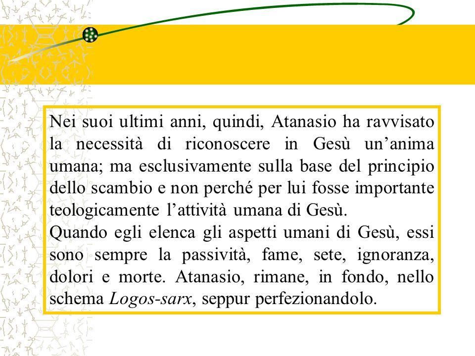 Nei suoi ultimi anni, quindi, Atanasio ha ravvisato la necessità di riconoscere in Gesù un'anima umana; ma esclusivamente sulla base del principio del