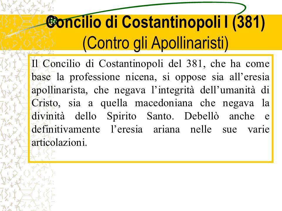 Concilio di Costantinopoli I (381) (Contro gli Apollinaristi) Il Concilio di Costantinopoli del 381, che ha come base la professione nicena, si oppose