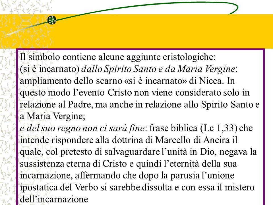 Il simbolo contiene alcune aggiunte cristologiche: (si è incarnato) dallo Spirito Santo e da Maria Vergine: ampliamento dello scarno «si è incarnato»