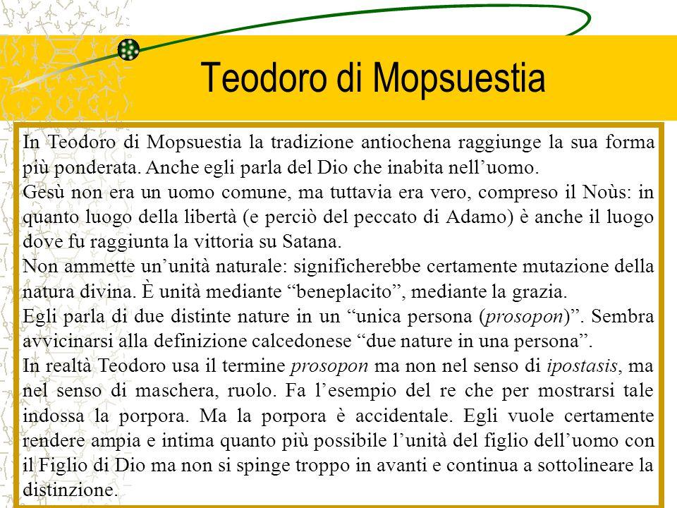 Teodoro di Mopsuestia In Teodoro di Mopsuestia la tradizione antiochena raggiunge la sua forma più ponderata. Anche egli parla del Dio che inabita nel