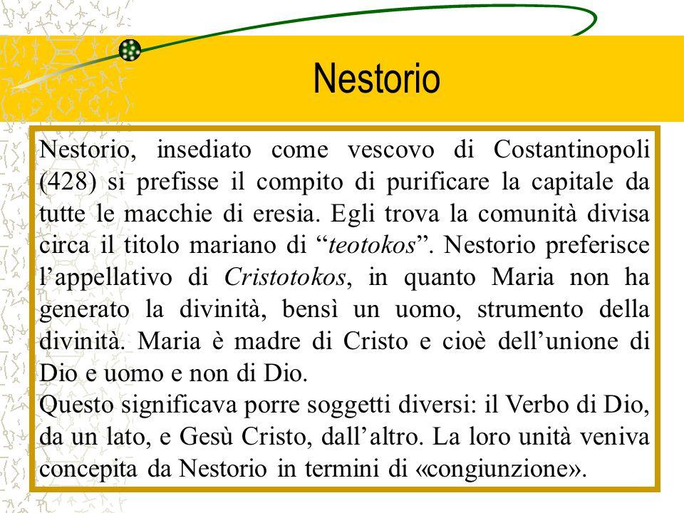 Nestorio Nestorio, insediato come vescovo di Costantinopoli (428) si prefisse il compito di purificare la capitale da tutte le macchie di eresia. Egli