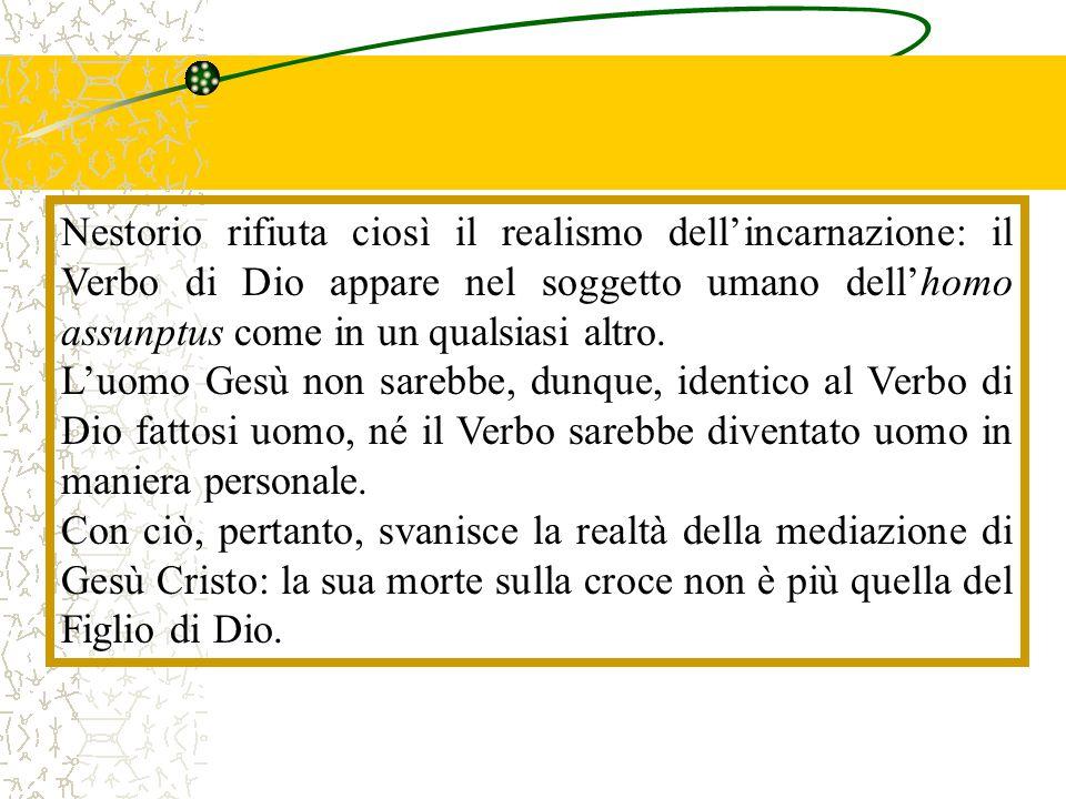 Nestorio rifiuta ciosì il realismo dell'incarnazione: il Verbo di Dio appare nel soggetto umano dell'homo assunptus come in un qualsiasi altro. L'uomo