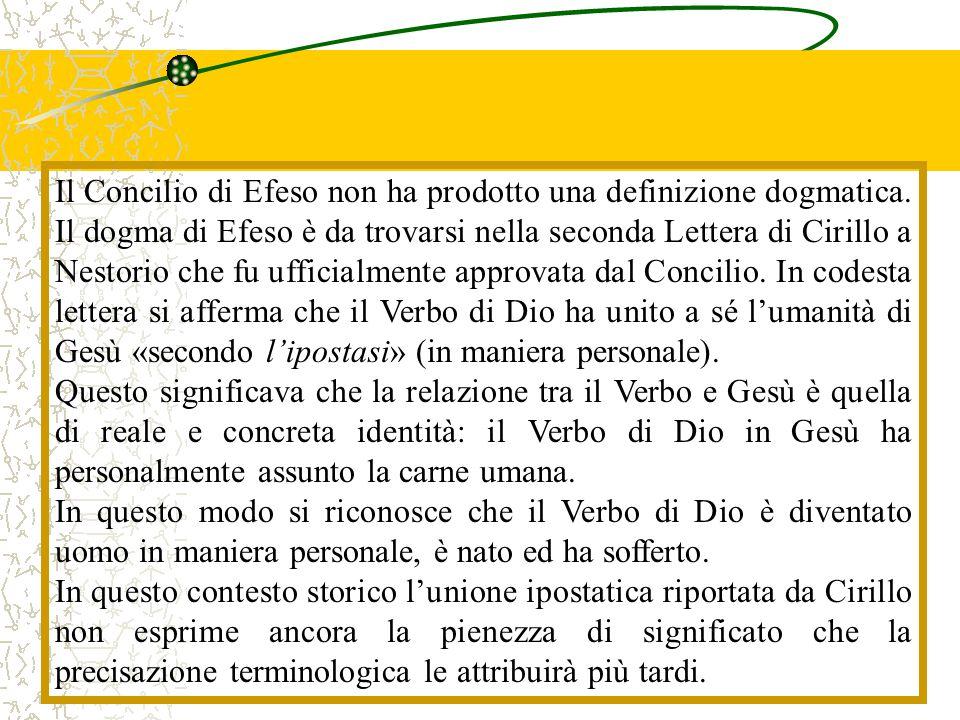 Il Concilio di Efeso non ha prodotto una definizione dogmatica. Il dogma di Efeso è da trovarsi nella seconda Lettera di Cirillo a Nestorio che fu uff