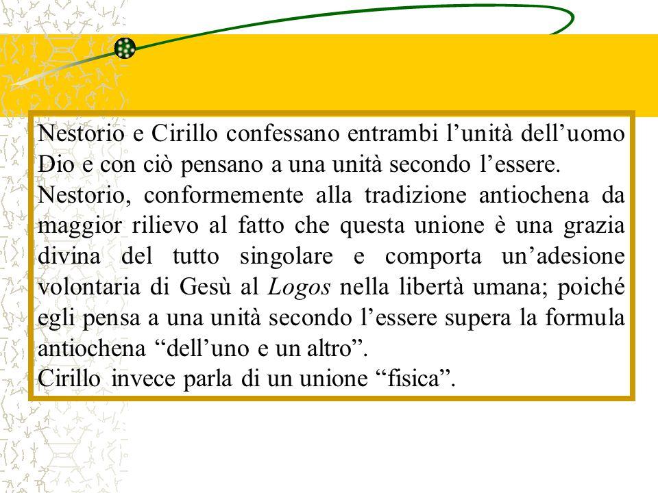 Nestorio e Cirillo confessano entrambi l'unità dell'uomo Dio e con ciò pensano a una unità secondo l'essere. Nestorio, conformemente alla tradizione a