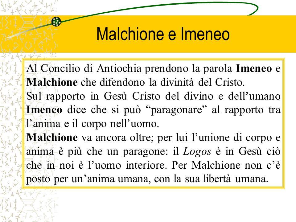 Malchione e Imeneo Al Concilio di Antiochia prendono la parola Imeneo e Malchione che difendono la divinità del Cristo. Sul rapporto in Gesù Cristo de