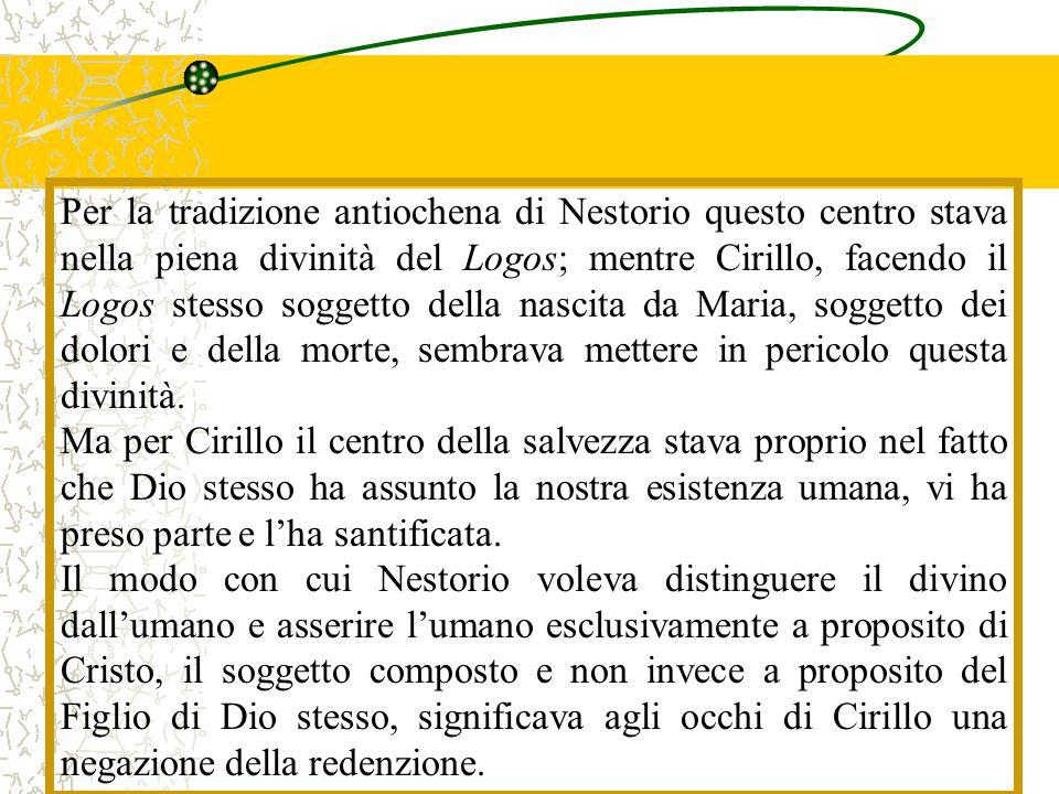 Per la tradizione antiochena di Nestorio questo centro stava nella piena divinità del Logos; mentre Cirillo, facendo il Logos stesso soggetto della na