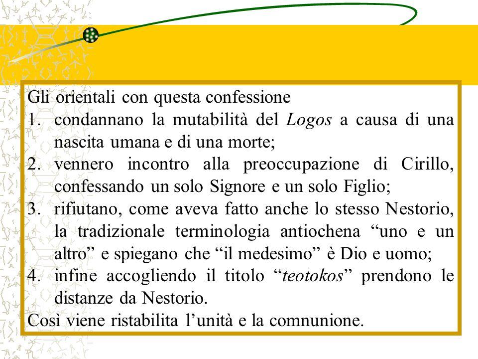 Gli orientali con questa confessione 1.condannano la mutabilità del Logos a causa di una nascita umana e di una morte; 2.vennero incontro alla preoccu