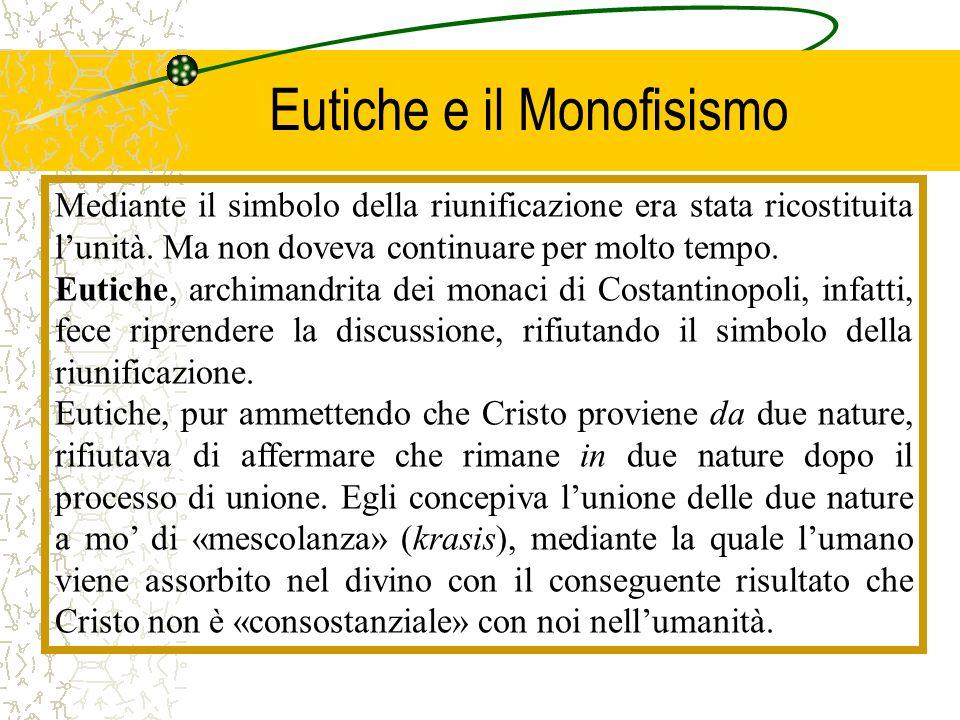 Eutiche e il Monofisismo Mediante il simbolo della riunificazione era stata ricostituita l'unità. Ma non doveva continuare per molto tempo. Eutiche, a