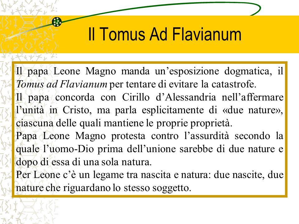 Il Tomus Ad Flavianum Il papa Leone Magno manda un'esposizione dogmatica, il Tomus ad Flavianum per tentare di evitare la catastrofe. Il papa concorda