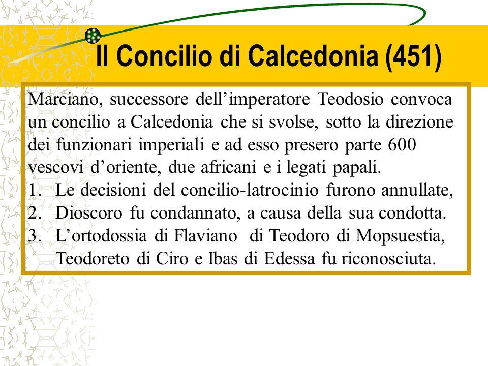 Il Concilio di Calcedonia (451) Marciano, successore dell'imperatore Teodosio convoca un concilio a Calcedonia che si svolse, sotto la direzione dei f