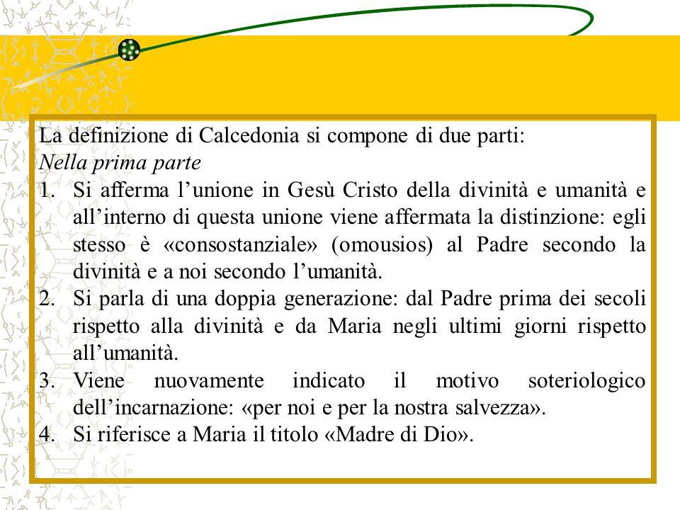 La definizione di Calcedonia si compone di due parti: Nella prima parte 1.Si afferma l'unione in Gesù Cristo della divinità e umanità e all'interno di