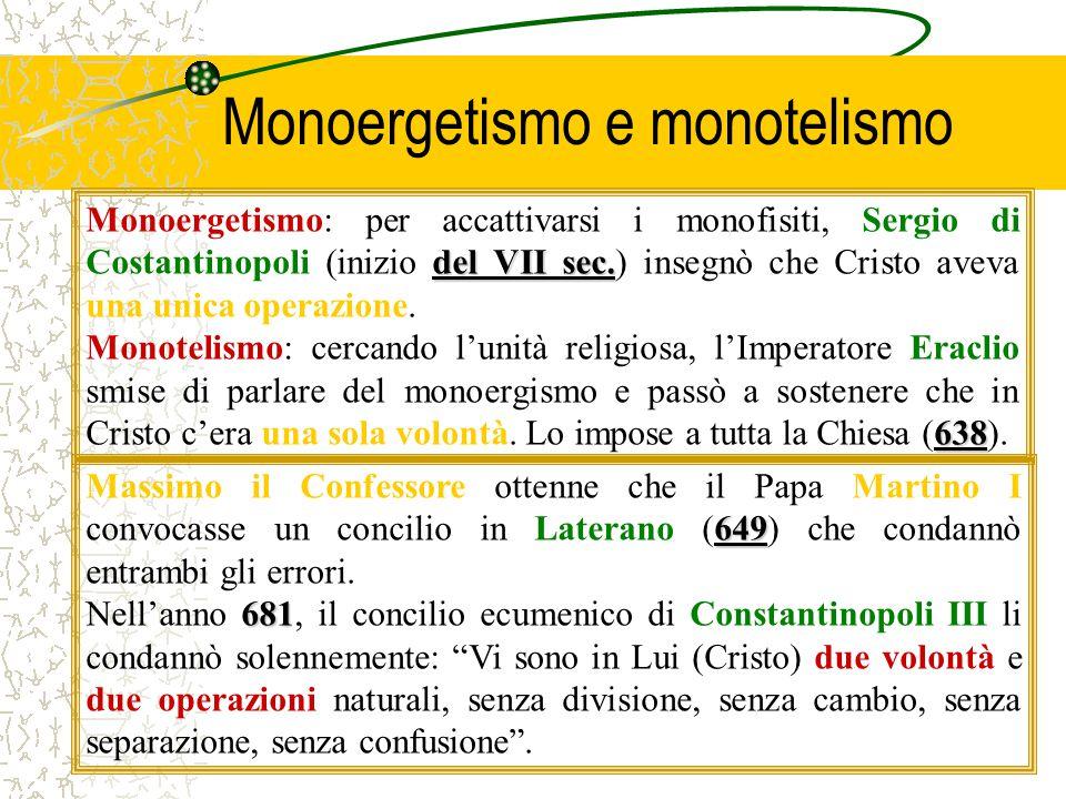 Monoergetismo e monotelismo del VII sec. Monoergetismo: per accattivarsi i monofisiti, Sergio di Costantinopoli (inizio del VII sec.) insegnò che Cris