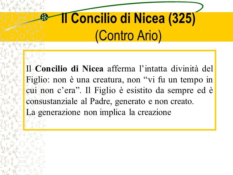 """Il Concilio di Nicea (325) (Contro Ario) Il Concilio di Nicea afferma l'intatta divinità del Figlio: non è una creatura, non """"vi fu un tempo in cui no"""