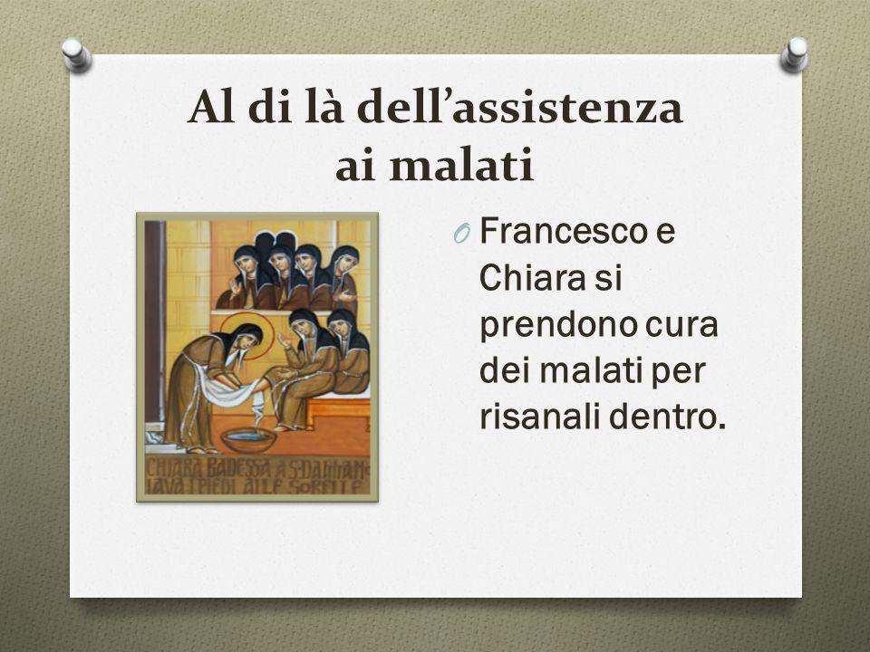 Al di là dell'assistenza ai malati O Francesco e Chiara si prendono cura dei malati per risanali dentro.