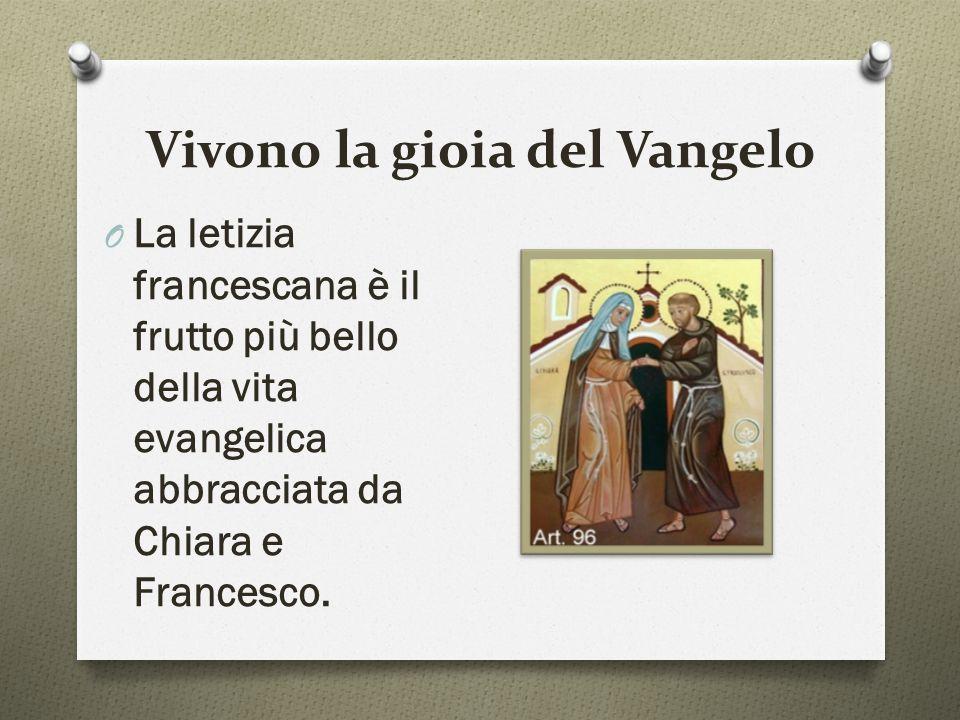 Vivono la gioia del Vangelo O La letizia francescana è il frutto più bello della vita evangelica abbracciata da Chiara e Francesco.
