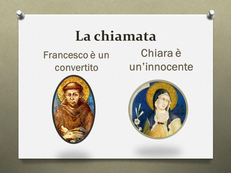 La chiamata Francesco è un convertito Chiara è un'innocente