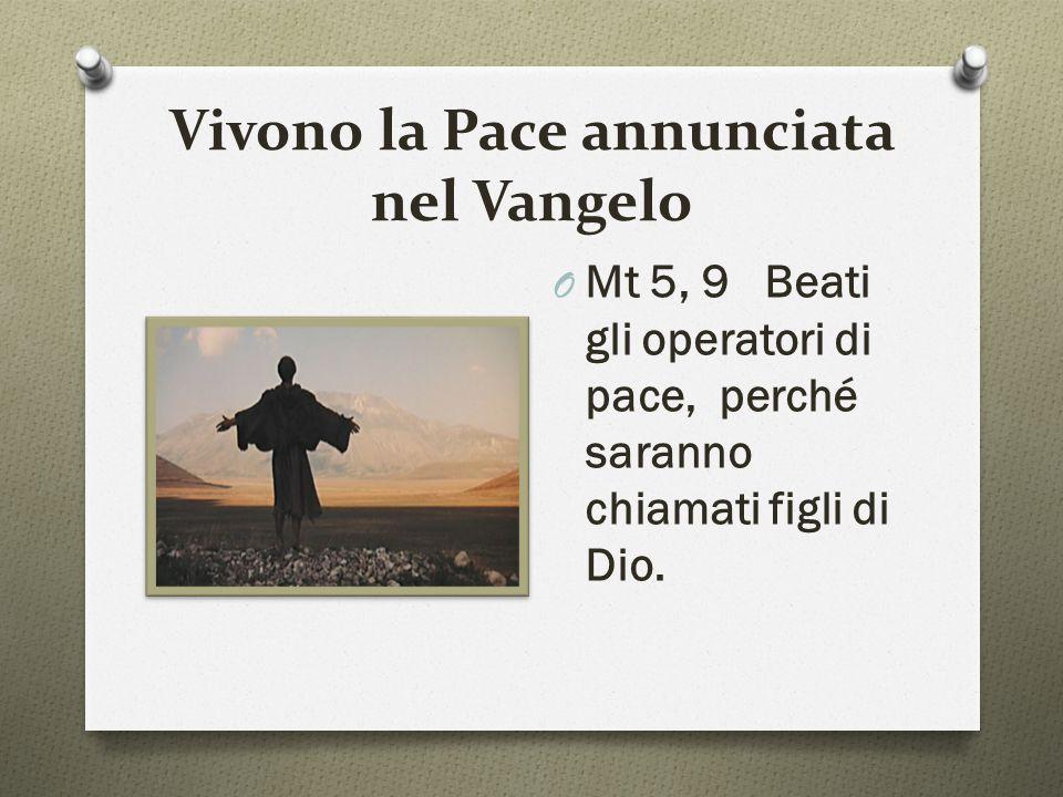 Vivono la Pace annunciata nel Vangelo O Mt 5, 9 Beati gli operatori di pace, perché saranno chiamati figli di Dio.