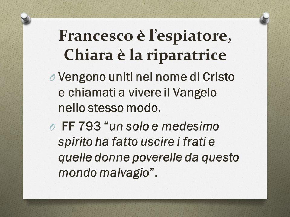 """Francesco è l'espiatore, Chiara è la riparatrice O Vengono uniti nel nome di Cristo e chiamati a vivere il Vangelo nello stesso modo. O FF 793 """"un sol"""