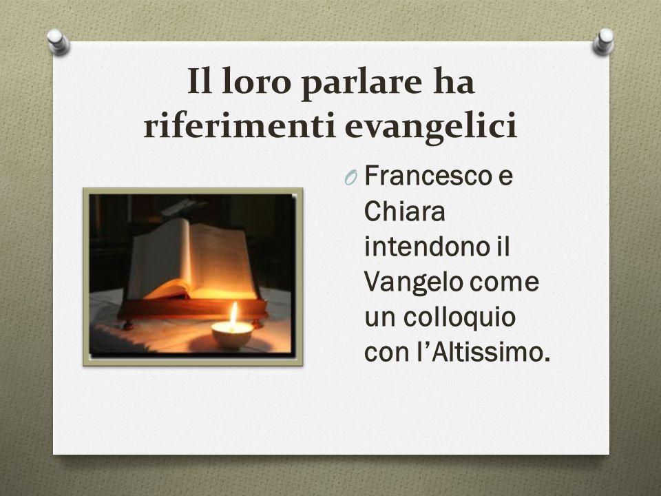 Il loro parlare ha riferimenti evangelici O Francesco e Chiara intendono il Vangelo come un colloquio con l'Altissimo.