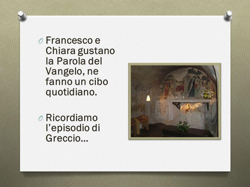 O Francesco e Chiara gustano la Parola del Vangelo, ne fanno un cibo quotidiano. O Ricordiamo l'episodio di Greccio…