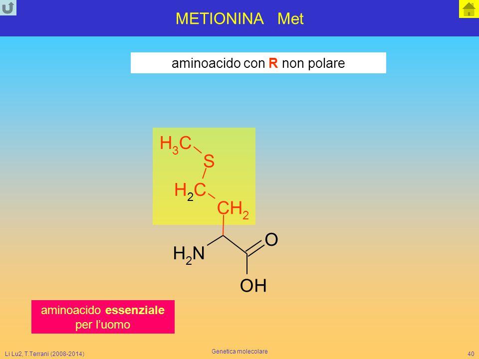 Li Lu2, T.Terrani (2008-2014) Genetica molecolare 40 METIONINA Met aminoacido con R non polare NH 2 O CH 2 CH 2 S CH 3 OH aminoacido essenziale per l'