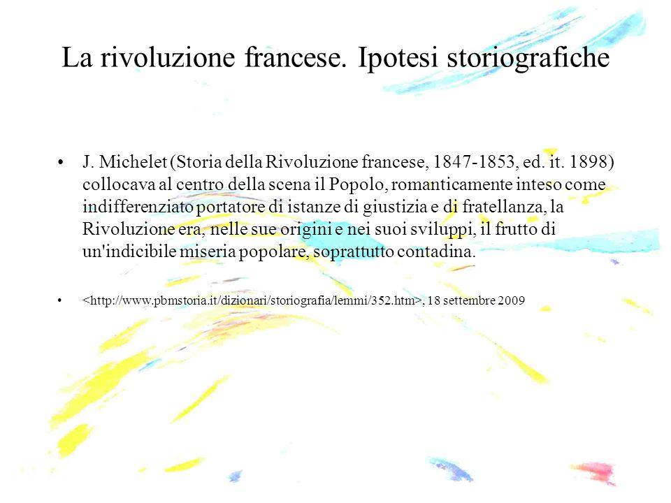 La rivoluzione francese. Ipotesi storiografiche J. Michelet (Storia della Rivoluzione francese, 1847-1853, ed. it. 1898) collocava al centro della sce