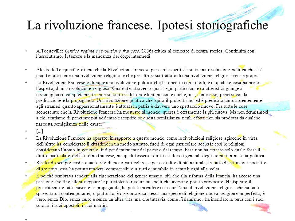 La rivoluzione francese. Ipotesi storiografiche A.Toqueville: (Antico regime e rivoluzione francese, 1856) critica al concetto di cesura storica. Cont