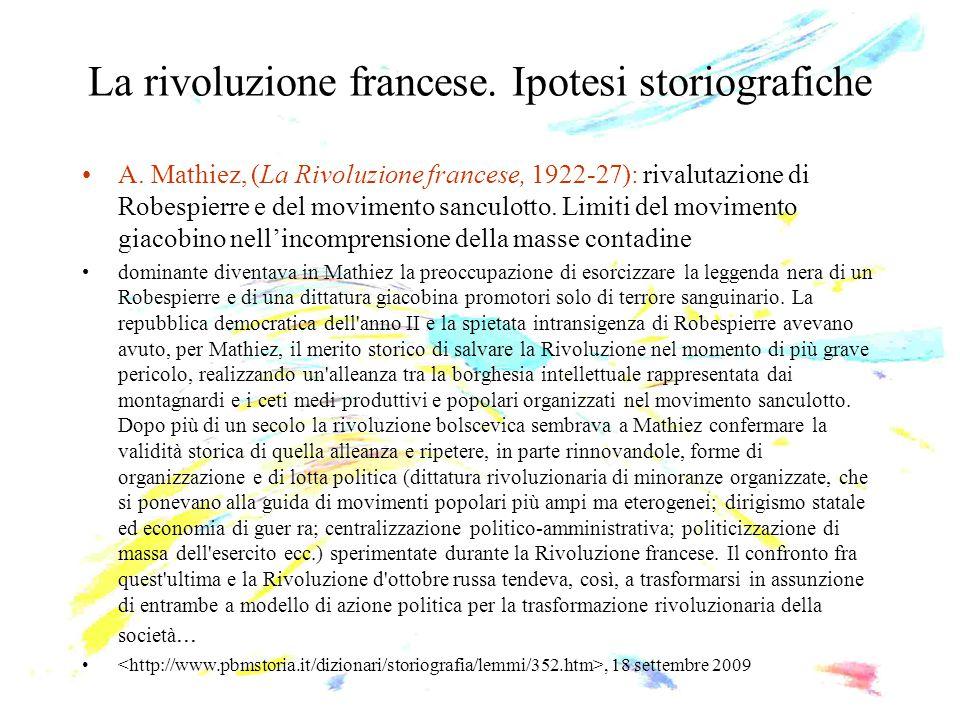 La rivoluzione francese. Ipotesi storiografiche A. Mathiez, (La Rivoluzione francese, 1922-27): rivalutazione di Robespierre e del movimento sanculott