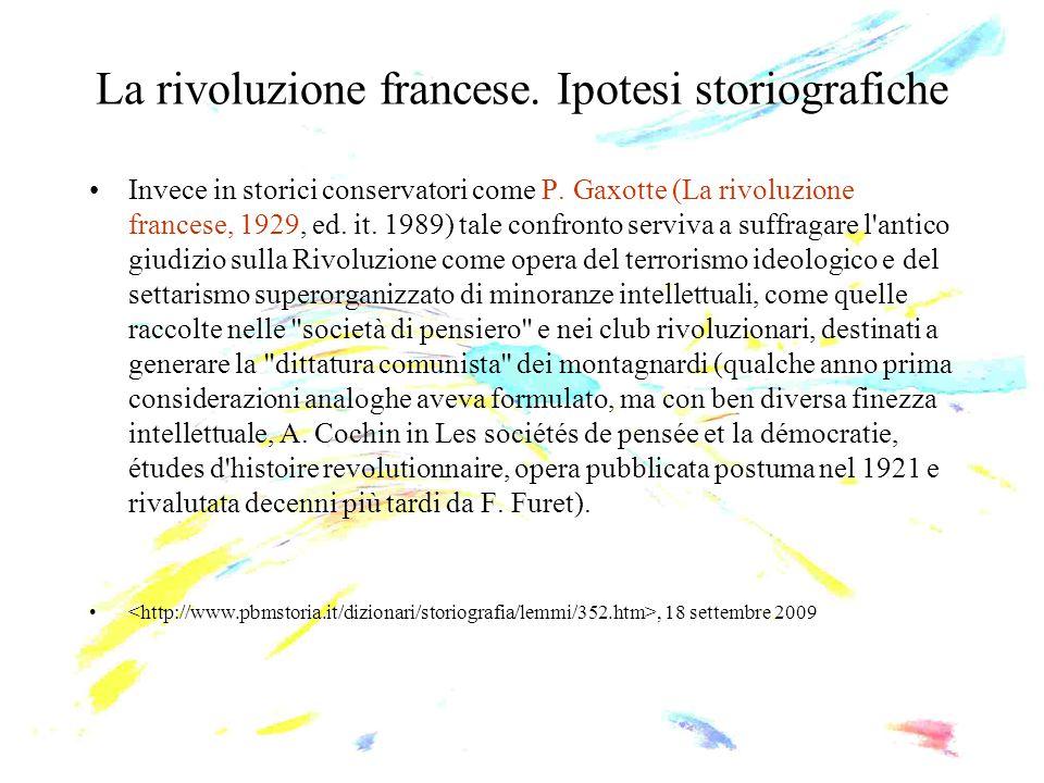 La rivoluzione francese. Ipotesi storiografiche Invece in storici conservatori come P. Gaxotte (La rivoluzione francese, 1929, ed. it. 1989) tale conf