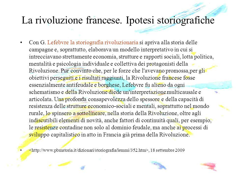 La rivoluzione francese. Ipotesi storiografiche Con G. Lefebvre la storiografia rivoluzionaria si apriva alla storia delle campagne e, soprattutto, el