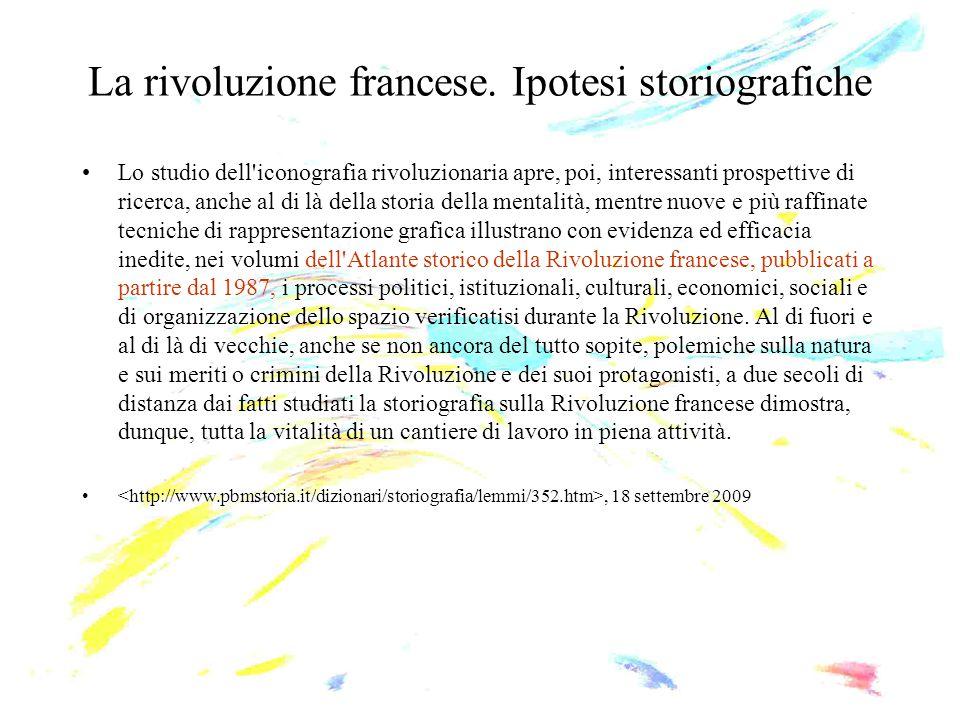 La rivoluzione francese. Ipotesi storiografiche Lo studio dell'iconografia rivoluzionaria apre, poi, interessanti prospettive di ricerca, anche al di
