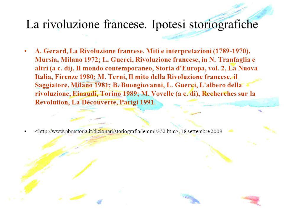 La rivoluzione francese. Ipotesi storiografiche A. Gerard, La Rivoluzione francese. Miti e interpretazioni (1789-1970), Mursia, Milano 1972; L. Guerci