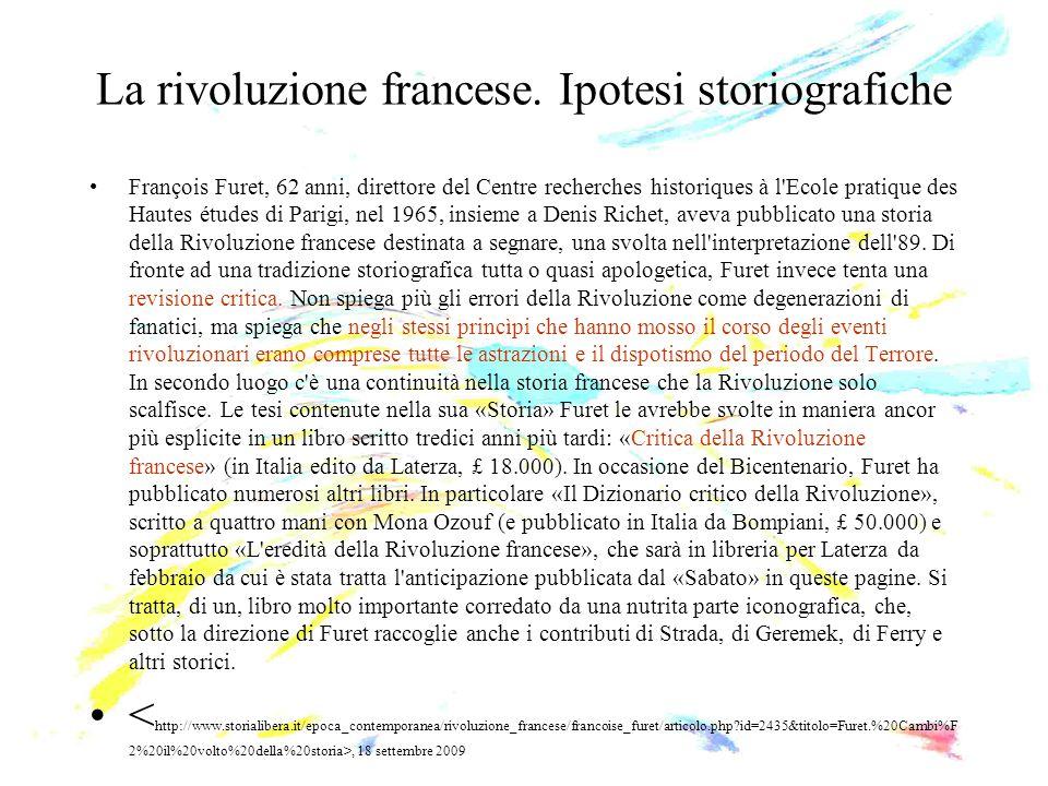La rivoluzione francese. Ipotesi storiografiche François Furet, 62 anni, direttore del Centre recherches historiques à l'Ecole pratique des Hautes étu