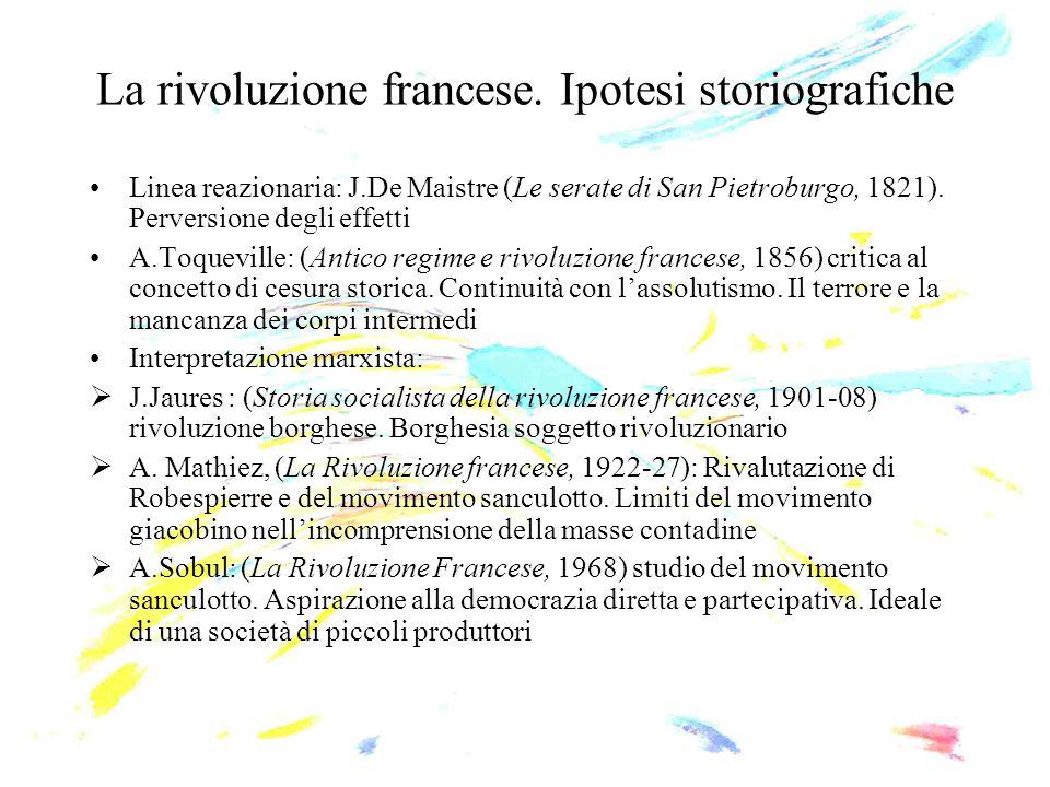 La rivoluzione francese. Ipotesi storiografiche Linea reazionaria: J.De Maistre (Le serate di San Pietroburgo, 1821). Perversione degli effetti A.Toqu