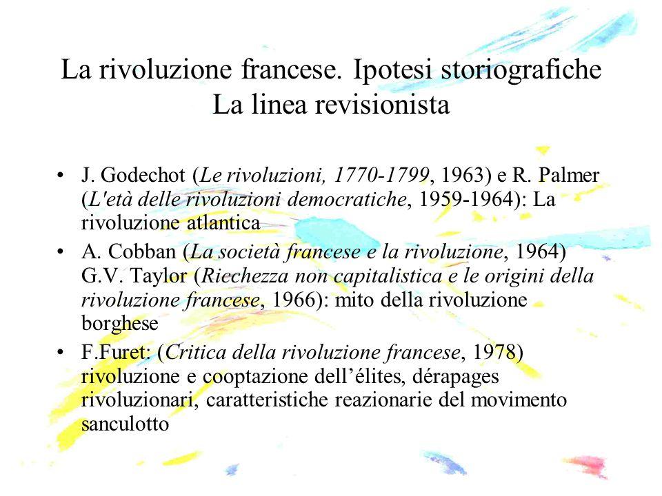 La rivoluzione francese. Ipotesi storiografiche La linea revisionista J. Godechot (Le rivoluzioni, 1770-1799, 1963) e R. Palmer (L'età delle rivoluzio