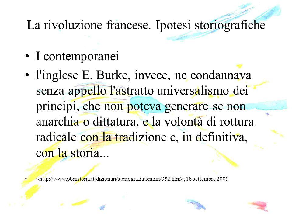 La rivoluzione francese. Ipotesi storiografiche I contemporanei l'inglese E. Burke, invece, ne condannava senza appello l'astratto universalismo dei p