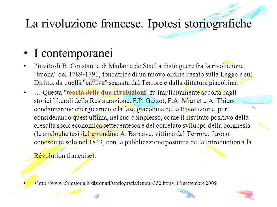 La rivoluzione francese. Ipotesi storiografiche I contemporanei l'invito di B. Constant e di Madame de Staël a distinguere fra la rivoluzione