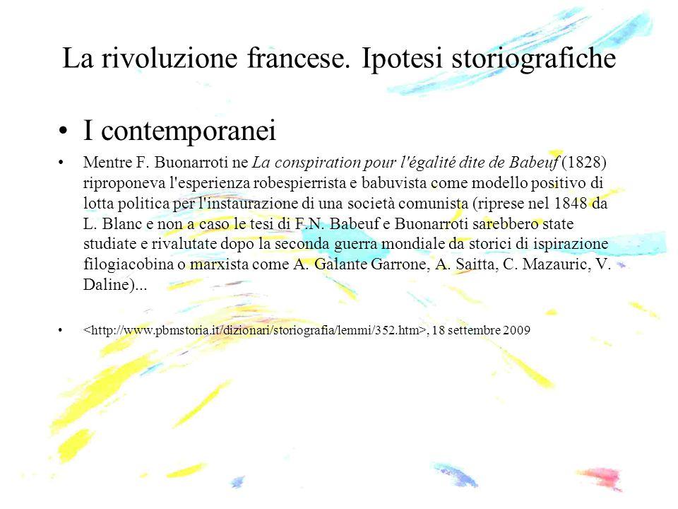 La rivoluzione francese. Ipotesi storiografiche I contemporanei Mentre F. Buonarroti ne La conspiration pour l'égalité dite de Babeuf (1828) ripropone