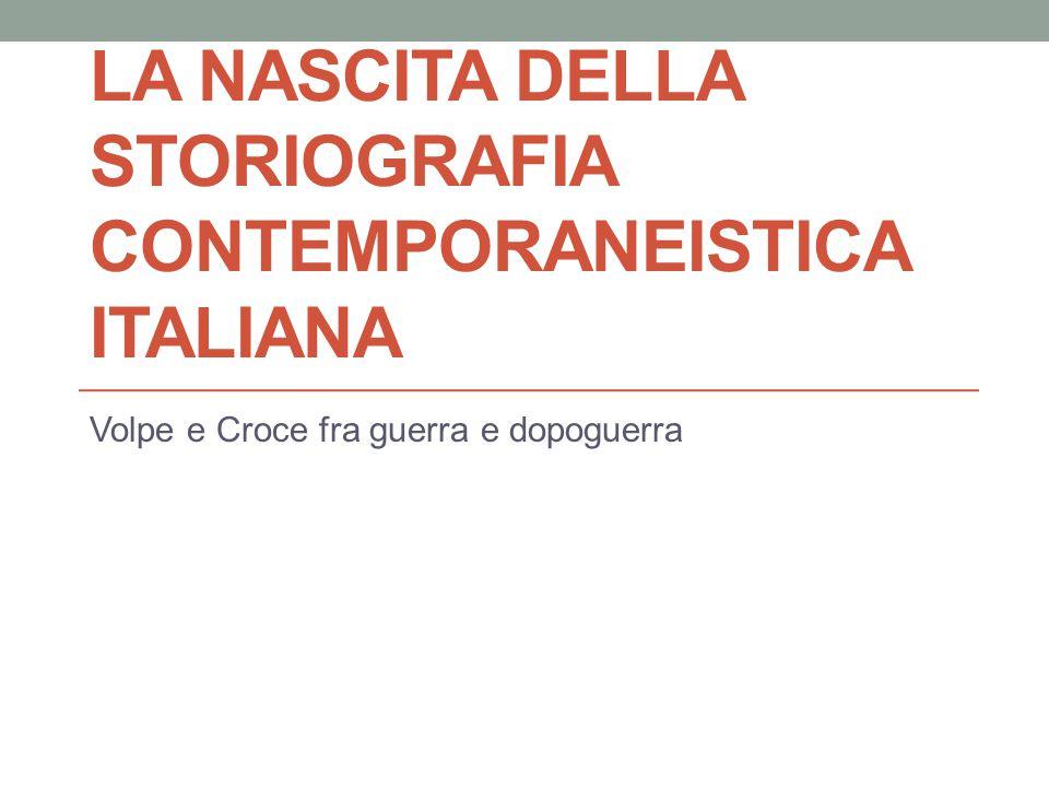 LA NASCITA DELLA STORIOGRAFIA CONTEMPORANEISTICA ITALIANA Volpe e Croce fra guerra e dopoguerra