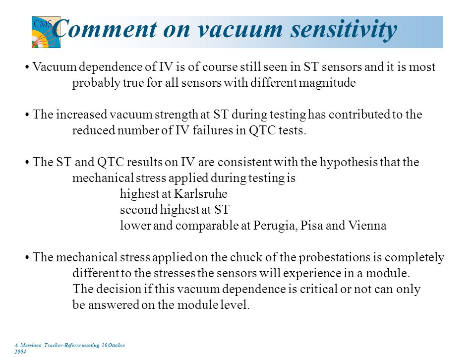 A. Messineo Tracker-Referre meeting 20 Ottobre 2004 Comment on vacuum sensitivity Vacuum dependence of IV is of course still seen in ST sensors and it