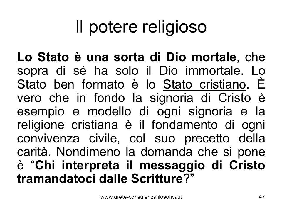 Il potere religioso Lo Stato è una sorta di Dio mortale, che sopra di sé ha solo il Dio immortale. Lo Stato ben formato è lo Stato cristiano. È vero c