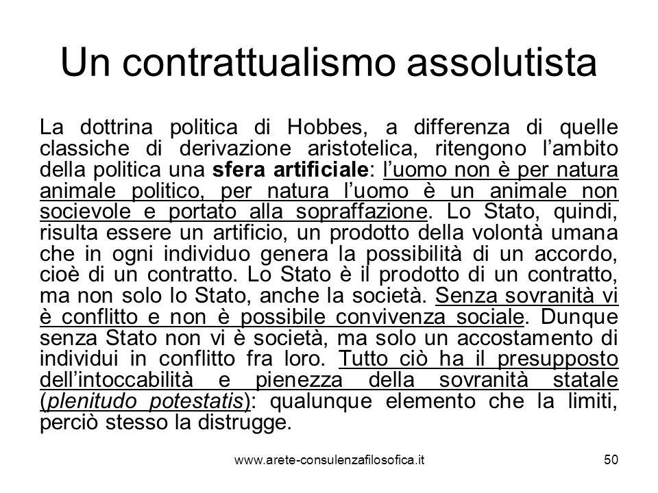 Un contrattualismo assolutista La dottrina politica di Hobbes, a differenza di quelle classiche di derivazione aristotelica, ritengono l'ambito della