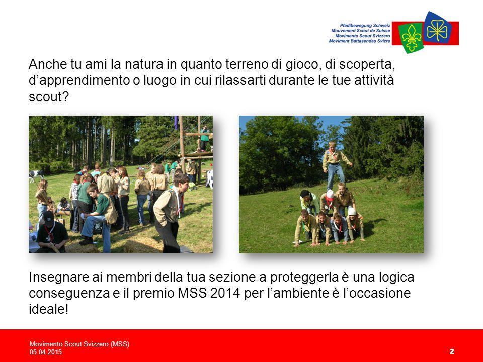 Movimento Scout Svizzero (MSS) 05.04.2015 22 Anche tu ami la natura in quanto terreno di gioco, di scoperta, d'apprendimento o luogo in cui rilassarti durante le tue attività scout.